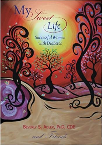 My Sweet Life: Successful Women with Diabetes: PhD, CDE, Beverly S