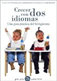 Crecer con dos idiomas: Una guia practica del bilinguismo / Growing Up With Two Languages: A Practical Guide (Guias Para Padres/ Guide for Parents) (Spanish Edition)