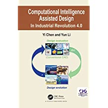 Computational Intelligence Assisted Design: In Industrial Revolution 4.0