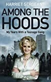Front cover for the book Among the Hoods: My Years with a Teenage Gang by Harriet Sergeant