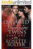 Engaged To The Vampire Twins: Part One (Paranormal Saga Book 19)