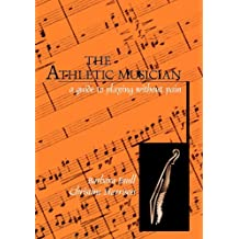 The Athletic Musician: A Guide to Playing Without Pain