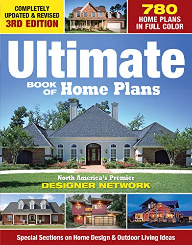 Ultimate Book of Home Plans: 780 Home Plans in Full Color: North America#039s Premier Designer Network: Special Sections on Home Design amp Outdoor Living Ideas Creative Homeowner Over 550 Color Photos