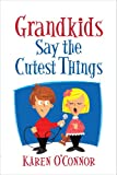 Grandkids Say the Cutest Things, Karen O'Connor, 0736943188
