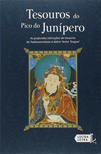 Tesouros do Pico do Junípero. As Profundas Instruções de Tesouros de Padmasambhava à Dakini Yeshe Tsogyal