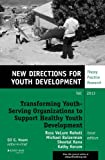 Transforming Youth Serving Organizations to Support Healthy Youth Development : New Directions for Youth Development, Number 139, , 1118825160