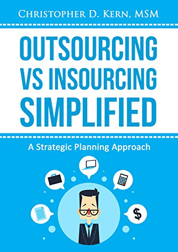 Outsourcing vs. Insourcing Simplified : A Strategic Planning Approach
