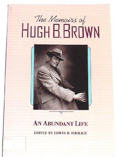 An Abundant Life: The Memoirs of Hugh B. Brown