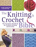 The Knitting & Crochet Bible: Jthe Complete
