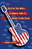 Political Folk Music in America from Its Origins to Bob Dylan, Lawrence J. Epstein, 0786448628