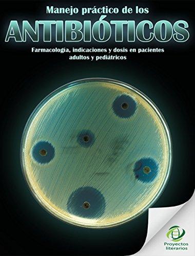 Manejo práctico de los antibióticos: Farmacología, indicaciones y dosis en pacientes adultos y pediátricos