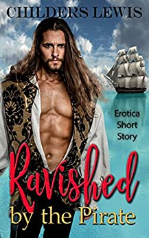 Ravished by the Pirate: Historical Erotica Virginity Menage Short Story by [Lewis, Childers]