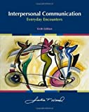 Interpersonal Communication: Everyday Encounters by Wood, Julia T. 6th (sixth) Edition [Paperback(2009)]