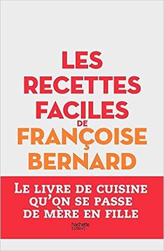 Amazon.fr , Les recettes faciles de Françoise Bernard Le livre de cuisine  qu\u0027on se passe de mère en fille , Françoise Bernard , Livres