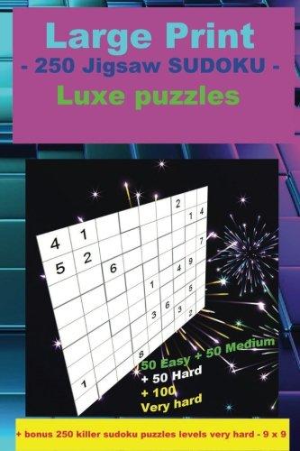 Large Print - 250 Jigsaw SUDOKU - Luxe puzzles: 50 Easy + 50 Medium + 50 Hard + 100 Very hard + Solutions + bonus 250 killer sudoku puzzles levels ... '' x 9 ''. (PITSTOP Puzzle Bonus) (Volume 21)