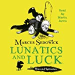 Lunatics and Luck: Book 3 of the Raven Mysteries | Marcus Sedgwick