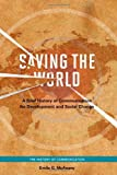 Saving the World : A Brief History of Communication for Development and Social Change, McAnany, Emile G., 0252078446