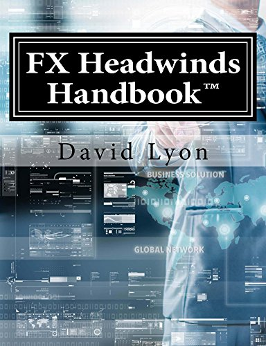 FX Headwinds Handbook: Price eBook $9.95, Simple Steps, Processes, Definitions & Models for Managing FX Headwinds Risk!