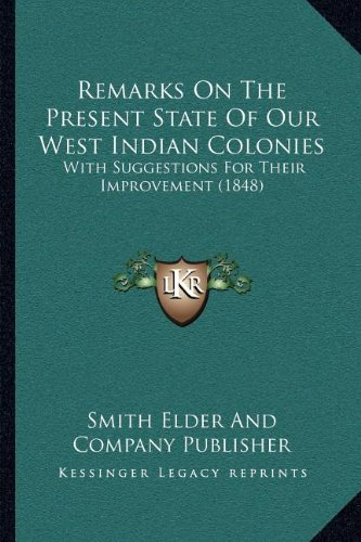 Download Remarks On The Present State Of Our West Indian Colonies: With Suggestions For Their Improvement (1848) ebook