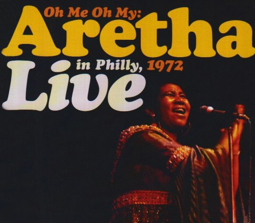 Oh Me Oh My: Aretha Live in Philly, 1972 by Rhino Handmade