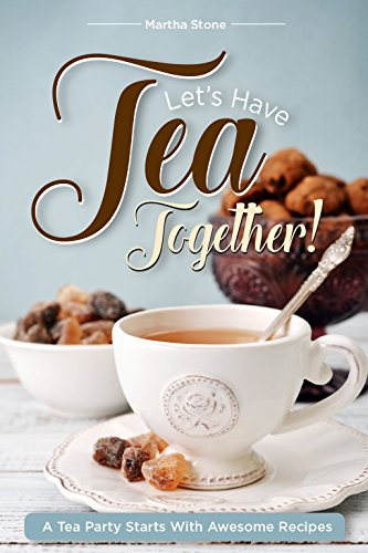 Let's Have Tea Together!!!: A Tea Party Starts with Awesome Recipes! (English Edition)