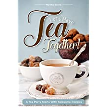 Let's Have Tea Together!!!: A Tea Party Starts with Awesome Recipes!