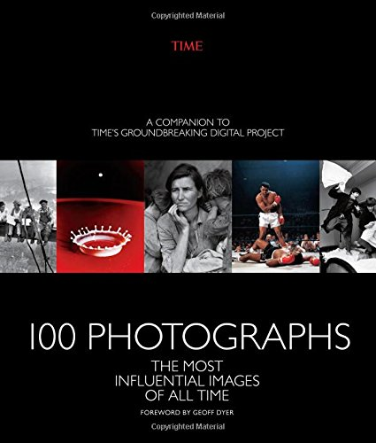 100 Photographs: The Most Influential Images of All Time (Time Life 100 Photos That Changed The World)