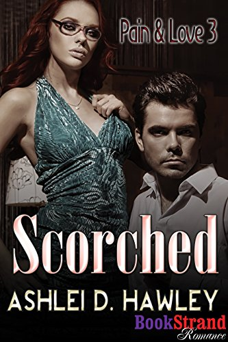 Scorched [Pain & Love 3] (BookStrand Publishing Mainstream)