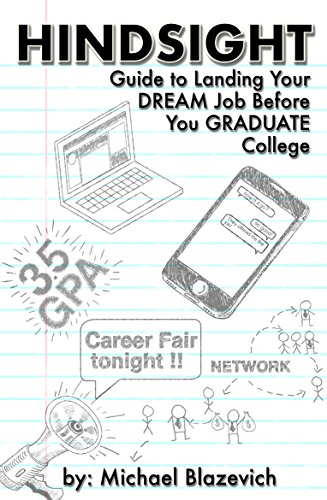 Hindsight: Guide to Landing Your Dream Job Before You Graduate College