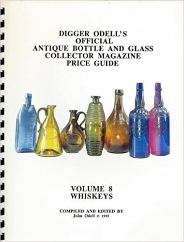 b491a1fbeac Digger Odells Official Antique Bottle and Glass Collector Magazine Price  Guide - Volume 8 Whiskeys Spiral-bound – 1995 John Odell B000P9G5C8