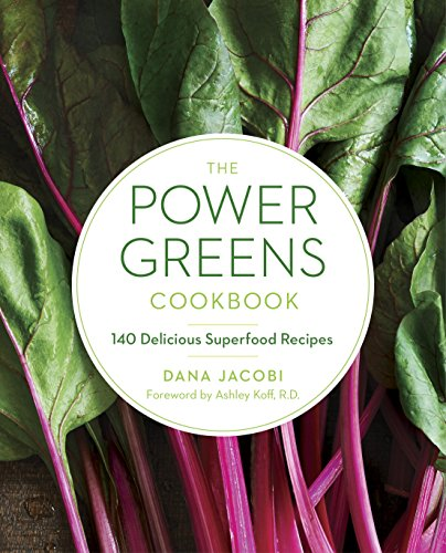 The Power Greens Cookbook: 140 Delicious Superfood Recipes by Dana Jacobi