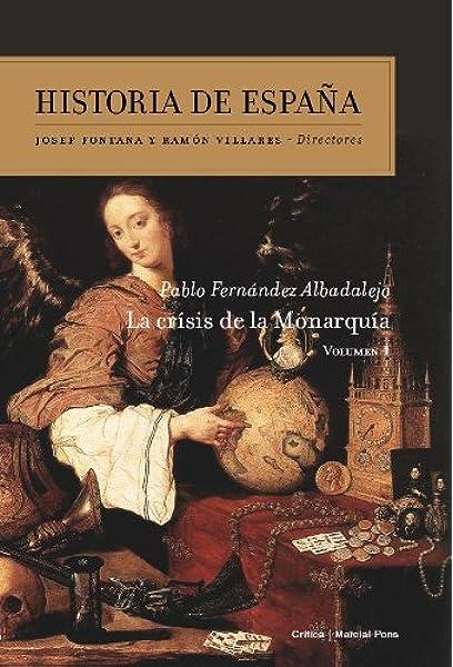 La crisis de la Monarquía: Historia de España vol. 4: Amazon.es: Fernández Albaladejo, Pablo: Libros