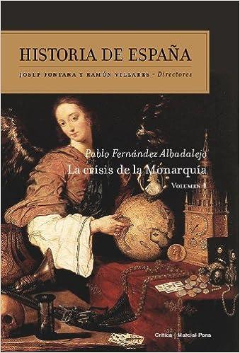 La Crisis De La Monarquía: Historia De España Vol. 4 por Pablo Fernández Albaladejo epub