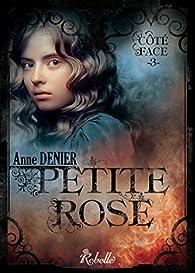 Côté face, tome 3 : Petite Rose par Anne Denier