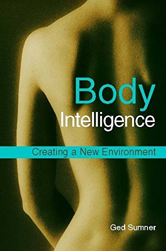 Body Intelligence Creating a New Environment Second Edition [Sumner, Ged] (Tapa Blanda)