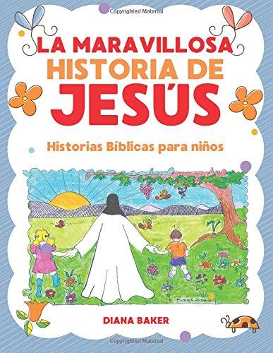 Read Online La Maravillosa Historia de Jesús: Historias bíblicas para niños (Spanish Edition) ebook