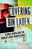 Covering Bin Laden : Global Media and the World's Most Wanted Man, , 0252080408