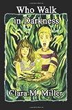 Who Walk in Darkness, Clara M. Miller, 1602646295