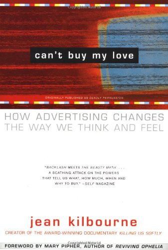 Cant-Buy-My-Love-How-Advertising-Changes-the-Way-We-Think-and-Feel