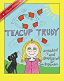 Teacup Trudy: A Children's Book, Classic Edition (The Adventures of Teacup Trudy) (Volume 1)
