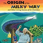 The Origin of the Milky Way and Other Living Stories of the Cherokee | Barbara R. Duncan