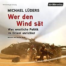 Wer den Wind sät: Was westliche Politik im Orient anrichtet Hörbuch von Michael Lüders Gesprochen von: Steffen Groth