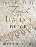 The Allure of French and Italian Decor, Betty Lou Phillips, 1423623185