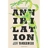 Annihilation: A Novel (The Southern Reach Trilogy, 1)