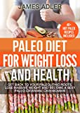 PALEO: Paleo Diet For Weight Loss and Health: Get Back to your Paleolithic Roots, Lose Massive Weight and Become a Sexy Paleo Caveman/ Cavewoman! (Paleo, Paleo Recipes, Clean Eating Book 1)