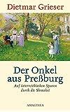 Der Onkel aus Preßburg: Auf österreichischen Spuren durch die Slowakei