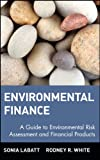 Environmental Finance: A Guide to Environmental Risk Assessment and Financial Products, Sonia Labatt, Rodney R. White, 0471123625