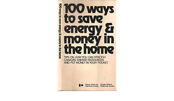 100 Ways To Save Energy & Money In The Home: Office of Energy Mines