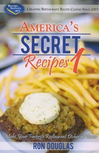 America's Secret Recipes 1: Make Your Favorite Restaurant Dishes at Home by Ron Douglas (2009) Paperback