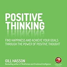 Positive Thinking: Find Happiness and Achieve Your Goals Through the Power of Positive Thought Audiobook by Gill Hasson Narrated by Katy Sobey
